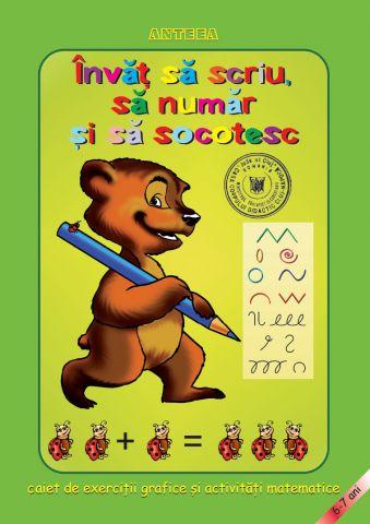 Invat sa scriu, sa numar si sa socotesc – caiet de exercitii grafice si activitati matematice